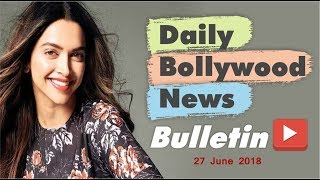 Latest Entertainment Hindi News From Bollywood | 27 June 2018