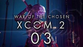 XCOM 2 War of the Chosen #03 CHOSEN ASSASSIN - XCOM 2 WOTC Gameplay / Let