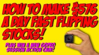 How To Make $567 A Day Fast Flipping Stocks
