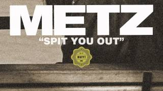 METZ – Spit You Out (not the video)