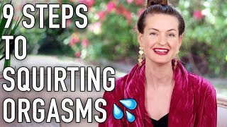 9 Steps To Exquisite Gushing / Squirting Orgasms