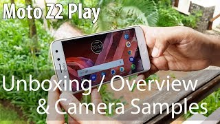 Moto Z2 Play Unboxing & Overview with Camera & Video Samples