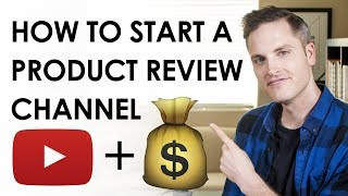 How to Start a Product Review Channel and Make Money — 7 Tips