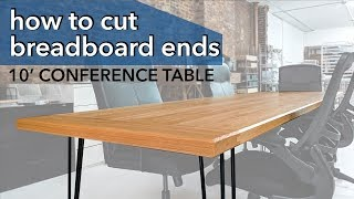 How To Make a Conference Table and Cut Breadboard Ends
