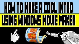 How To Make A Cool Intro Using Windows Live Movie Maker