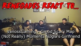 Renegades React to... VanossGaming - Gmod Scary Map (Not Really) Moments - Nogla's Girlfriend