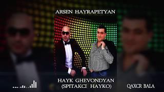 Arsen Hayrapetyan & Hayk Ghevondyan/Spitakci Hayko/ - Qaxcr bala