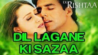 Dil Lagane Ki Sazaa - Ek Rishtaa | Akshay Kumar & Karisma Kapoor | Alka Yagnik & Kumar Sanu