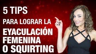 5 Tips para lograr la Eyaculación femenina o Squirting