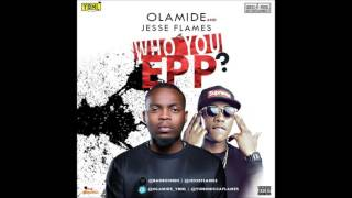Olamide & Jesse Flames - Who You Epp? (NEW OFFICIAL 2016)
