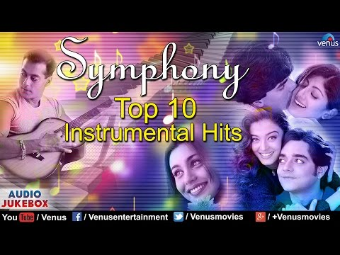 Symphony - Top 10 Instrumental Hits | Dhadkan, Josh, Kahin Pyaar Na Ho Jaye | Audio Jukebox