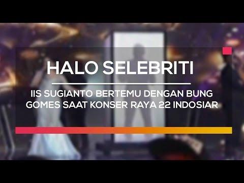 Iis Sugianto Bertemu Dengan Bung Gomes Saat Konser Raya 22 Indosiar - Halo Selebriti