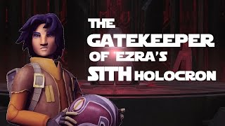 The Gatekeeper of Ezra's Sith Holocron (Theory)
