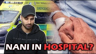 NANI IN HOSPITAL? | Rahim Pardesi
