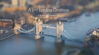 A (Little) London Christmas -  Tilt Shift Timelapse Clip