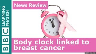 Body clock linked to breast cancer: BBC News Review