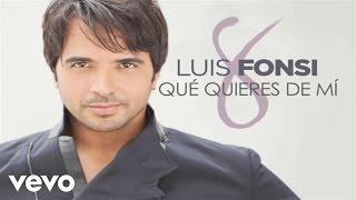 Luis Fonsi - Qué Quieres De Mí (Audio)