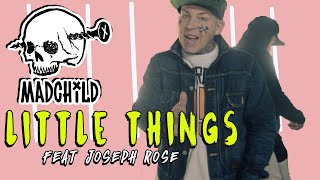 Madchild -  Little Things feat  Joseph Rose (Official Music Video)