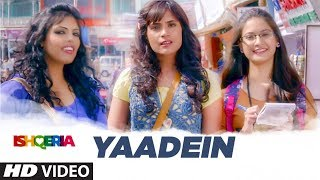 Yaadein Video Song   Ishqeria   Richa Chadha   Neil Nitin Mukesh    Papon, Kalpana Patowry