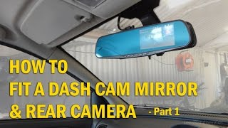 how to install a dash cam mirror and rear camera to your car  part 1