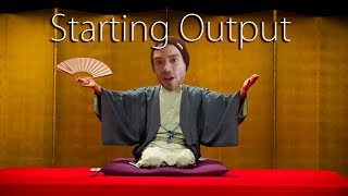 How to Start Outputting