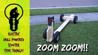 Electric scooter type thingy - Drill Powered