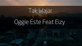 Oggie Este Feat Eizy - Tak Wajar ( Lyric Video )