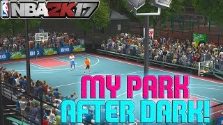 NBA 2k17 MyPARK - My Park After Dark! Park Badges! 3 Pt and Dunk Contest and More!