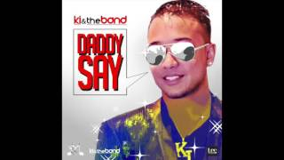 Daddy Say - KI & the Band (Chutney Soca 2017)