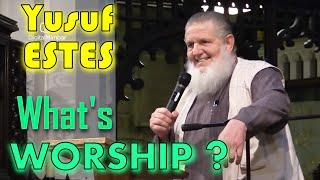 What Is Worship By Yusuf Estes In Public Lecture