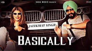 Basically - Jazzkirat Singh (Official Video) | New Punjabi Song 2018 | Saga Music