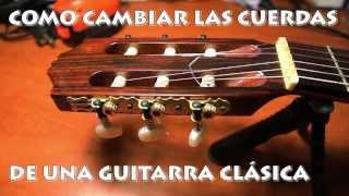 [Tutorial] Cómo Cambiar Cuerdas Guitarra Clásica