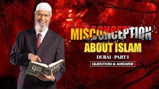 MISCONCEPTIONS ABOUT ISLAM | DUBAI PART 1 | QUESTION & ANSWER | DR ZAKIR NAIK
