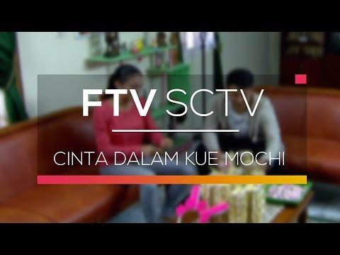 FTV SCTV - Cinta Dalam Kue Mochi