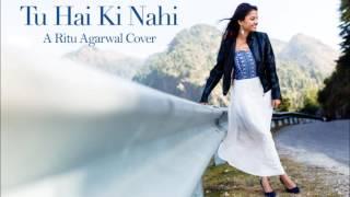 Tu Hai Ki Hahi, (cover song) Ritu Agarwal