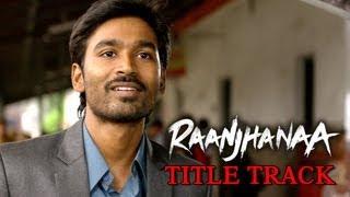 Raanjhanaa Hua Mai Tera (Video Song) | Raanjhanaa | Dhanush | Sonam Kapoor
