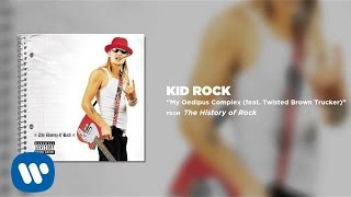 Kid Rock - My Oedipus Complex (feat. Twisted Brown Trucker)