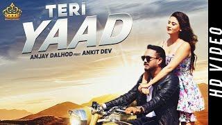New Punjabi Songs 2016 | Teri Yaad (Full Video) | Anjay Dalhod Feat Ankit Dev | Kings Music