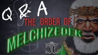 The Israelites: Q & A The Order of Melchizedek