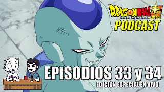 Dragon Ball Super: Episodios 33 y 34   Podcast #26 (Edición en Vivo)