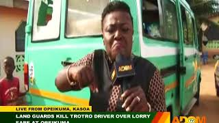 Land Guards kill trotro driver over lorry fare at Opeikuma - Badwam on Adom TV (9-11-17)