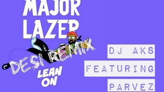 Major Lazer - Lean On (DJ AKS Remix feat. Parvez)
