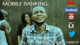 MOBILE BANKING (Mark Angel Comedy) (Episode 62)