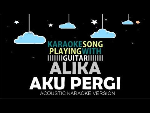 Alika Aku Pergi Acoustic Karaoke Version