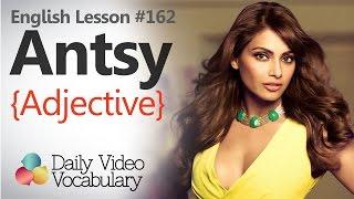 English Lesson # 162– Antsy (adjective)  - Learn English Pronunciation & Vocabulary.