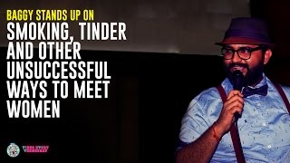 Baggy stands up on Smoking, Tinder and other Unsuccessful ways to meet Women