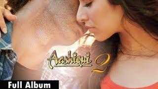 Aashiqui 2 Songs | Full Album - Aditya Roy Kapur, Shraddha Kapoor