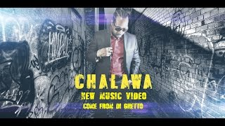 Chalawa - Come From Di Ghetto - (Official Music Video)