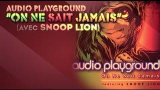 Audio Playground - On Ne Sait Jamais [avec Snoop Lion]**Clip Lyrics Officiel**