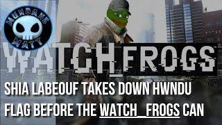 [News] Shia LaBeouf takes down HWNDU flag before Watch_Frogs can take it down